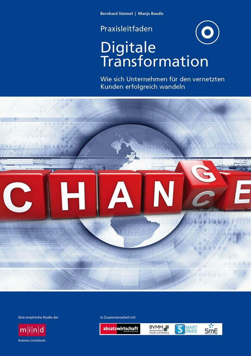 Praxisleitfaden Digitale Transformation - Wie sich Unternehmen für den vernetzten Kunden erfolgreich wandeln